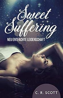 Sweet Suffering: Neu entfachte Leidenschaft
