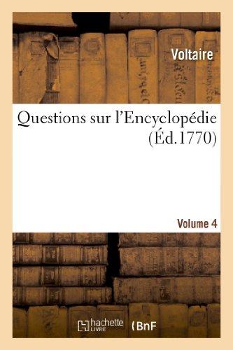 Questions sur l'Encyclopédie. VOL4 par François-Marie Voltaire (Arouet dit)
