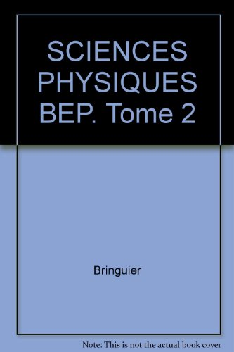 SCIENCES PHYSIQUES BEP. Tome 2