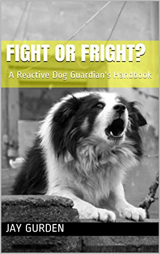 Fight or Fright?: A Reactive Dog Guardian's Handbook (English Edition)