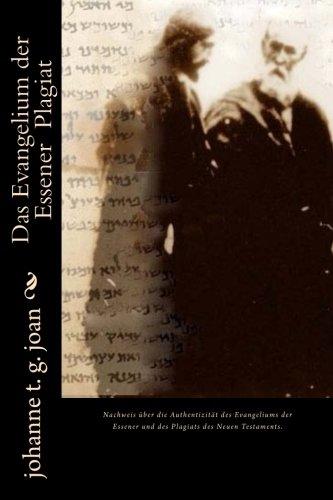 Das Evangelium der Essener Plagiat: Das Neue Testament ist ein zweckdienlich verändertes Plagiat des Evangeliums der Essener (Das Geheimnis des wahren Evangeliums, Band 4)
