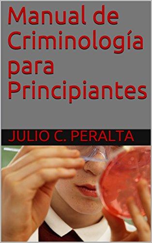 Manual de Criminología para Principiantes por Julio C. Peralta