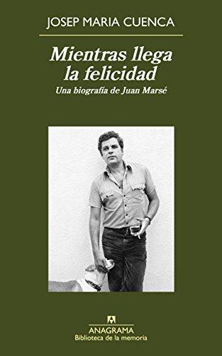 Mientras llega la felicidad (Biblioteca de la memoria nº 32) por Josep Maria Cuenca
