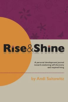 Rise&Shine: A personal development journal toward awakening self-discovery and inspired living by [Andi, Saitowitz]