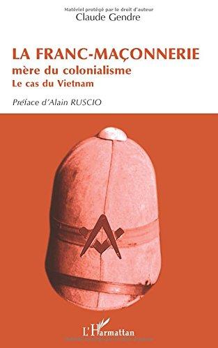 Franc Maçonnerie Mere du Colonialisme le Cas du Vietnam