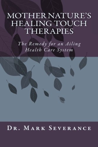 Mother Nature's Healing Touch Therapies: The Remedy for an Ailing Health Care System - Healing Touch Therapie