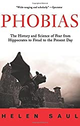 Phobias: The History and Science of Fear from Hippocrates to Freud to the Present Day by Helen Saul (2012-05-01)
