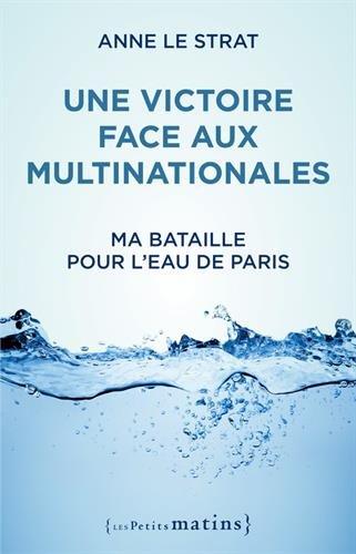 Une victoire face aux multinationales. Ma bataille pour l'eau de Paris
