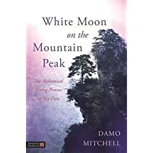 [(White Moon on the Mountain Peak : The Alchemical Firing Process of Nei Dan)] [By (author) Damo Mitchell ] published on (October, 2015)