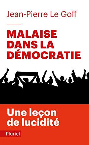 Malaise dans la démocratie : Une leçon de lucidité / Jean-Pierre Le Goff.- Paris : Stock , DL 2017, cop. 2016