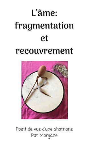L'âme: fragmentation et recouvrement: Point de vue d'une shamane