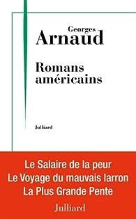 Romans américains : Le salaire de la peur - Le voyage du mauvais larron - La plus grande pente par Georges Arnaud