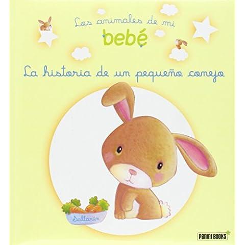La Historia De Mi Pequeño Conejo. Los Animales De Mi Bebé (Animales De Mi Bebe)