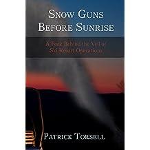 Snow Guns Before Sunrise: A Peek Behind the Veil of Ski Resort Operations (English Edition)