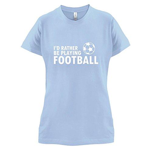 Ich Würde Lieber Fussball Spielen - Damen T-Shirt - Himmelblau - XL (Ich T-shirt Fußball Spiele)