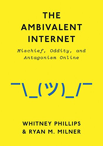 The Ambivalent Internet: Mischief, Oddity, and Antagonism Online (English Edition)