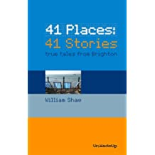 41 Places - 41 Stories: True Tales from Brighton