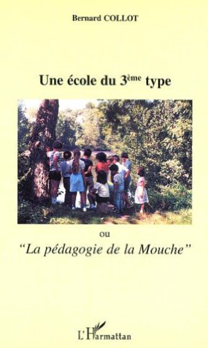 Une école du 3ème type ou La pédagogie de la mouche par Bernard Collot