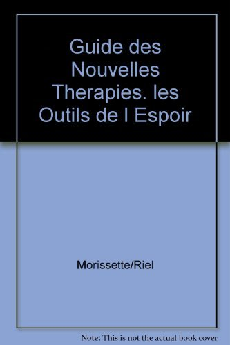 Guide des Nouvelles Therapies. les Outils de l'Espoir par Morissette/Riel