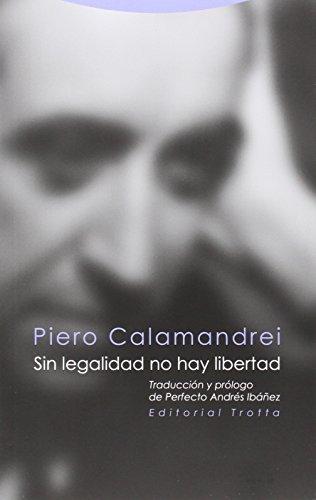 Sin legalidad no hay libertad (Estructuras y procesos. Derecho) por Piero Calamandrei