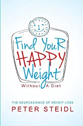 Find Your Happy Weight - Without a Diet!: The Neuroscience of Weight Loss
