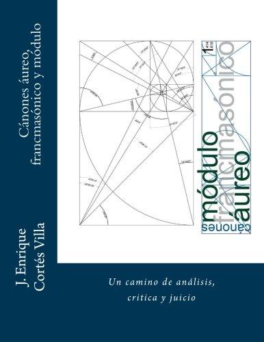 Canones: aureo, francmasonico y modulo.: Un camino de analisis, critica y juicio.