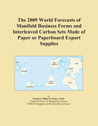 The 2009 World Forecasts of Manifold Business Forms and Interleaved Carbon Sets Made of Paper or Paperboard Export Supplies