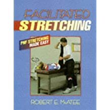 Facilitated Stretching: P.N.F.Stretching Made Easy by Robert E. McAtee (1993-06-30)