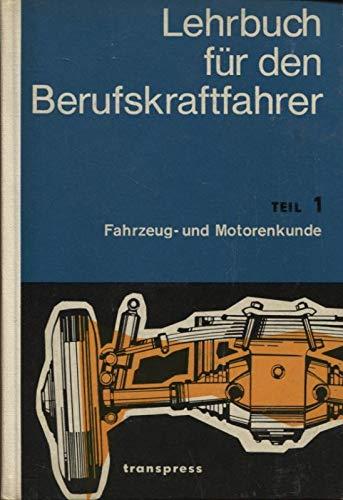 Lehrbuch für den Berufskraftfahrer Teil 1: Fahrzeug- und Motorenkunde -