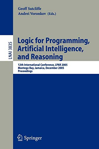 Logic for Programming, Artificial Intelligence, and Reasoning: 12th International Conference, LPAR 2005, Montego Bay, Jamaica, December 2-6, 2005, ... Notes in Computer Science, Band 3835) (2005 Montego)