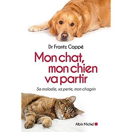 Mon chat, mon chien va partir: Sa maladie, sa perte, mon chagrin