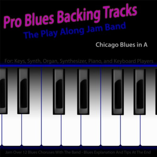 Pro Blues Backing Tracks (Chicago Blues in A) [For Piano, Keys, Organ, Synth and Keyboard Players]