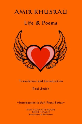 Amir Khusrau: Life & Poems: Volume 1 (Introduction to Sufi Poets Series)