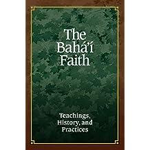 The Bahá'í Faith: Teachings, History, and Practices (English Edition)