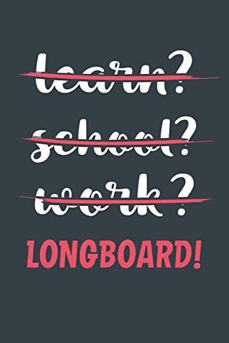 Learn? School? Work? Longboard!: Notebook - Great Gift for Writing notes, Scribble and Reminders   lined   6x9 Inch   100 Pages