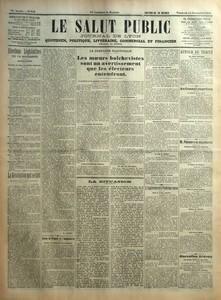 SALUT PUBLIC (LE) N? 318 du 14-11-1919 ELECTIONS LEGISLATIVES DU 16 NOVEMBRE - RHONE - LA REVOLUTION QUI SE FAIT PAR A LAUDAT - ENTRE LA FRANCE ET L'ANGLETERRE - LA CAMPAGNE ELECTORALE - LES MOEURS ELECTORALE - LES MOEURS BOLCHEVISTES SONT UN AVERTISSEMENT QUE LES ELECTEURS ENTENDRONT - LA SITUATION - L'ANGLETERRE ET LE PROBLEME RUSSE - AUTOUR DU TRAITE - AU CONSEIL SUPREME - M POINCARE EN ANGLETERRE - NOUVELLE BREVE