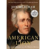 { AMERICAN LION: ANDREW JACKSON IN THE WHITE HOUSE - LARGE PRINT } By Meacham, Jon ( Author ) [ Nov - 2008 ] [ Paperback ]