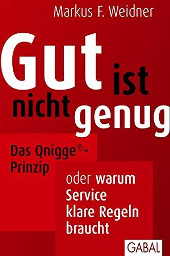 Gut ist nicht genug: Das Qnigge-Prinzip oder warum Service klare Regeln braucht (Dein Business)