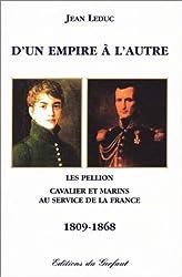D'un empire à l'autre : Les Pellion, cavalier et marins au service de la France, 1809-1868