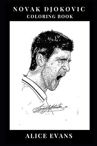 Novak Djokovic Coloring Book: One of the Best European Tennis Players and Philantropist, Motivational Writer and Funny Sportsman Novak Djokovic Inspired Adult Coloring Book (Novak Djokovic Books) por Alice Evans