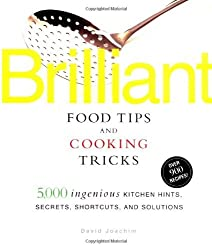 Brilliant Food Tips and Cooking Tricks: 5,000 Ingenious Kitchen Hints, Secrets, Shortcuts, and Solutions by David Joachim (2001-07-13)