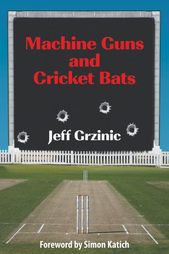 Machine Guns and Cricket Bats (English Edition) por Jeff Grzinic