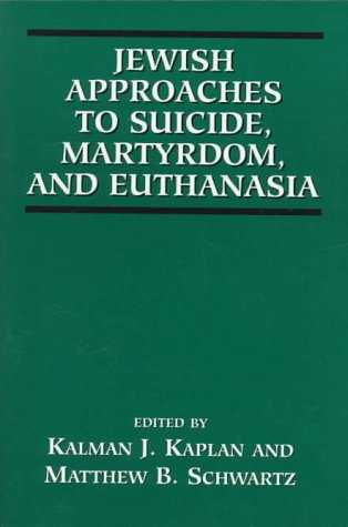 Jewish Approaches to Suicide, Martyrdom and Euthanasia