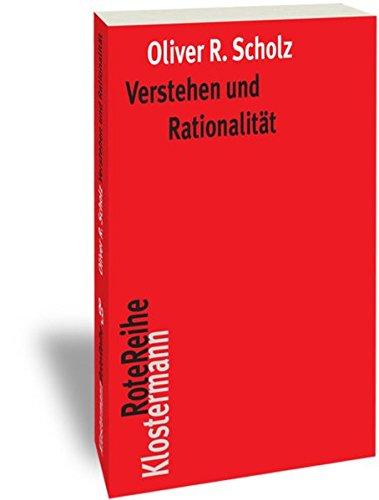 Verstehen und Rationalität: Untersuchungen zu den Grundlagen von Hermeneutik und Sprachphilosophie (Klostermann RoteReihe, Band 83)
