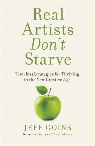 real-artists-dont-starve-timeless-strategies-for-thriving-in-the-new-creative-age