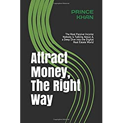 Attract Money, The Right Way: The Real Passive Income Nobody is Talking About & a Deep Dive into the Digital Real Estate World