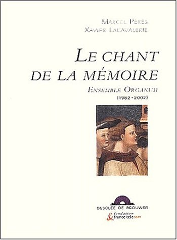 Le Chant de la mémoire : Ensemble Organum, 1982-2002