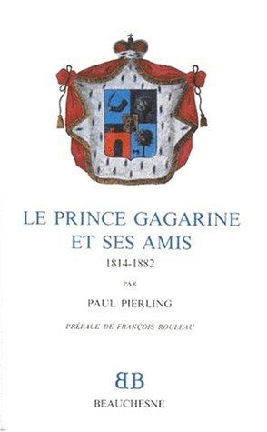 Le prince Gagarine et ses amis: 1814-1882 par Paul Pierling