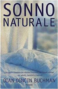 Sonno naturale. Una guida completa per vincere l'insonnia con rimedi naturali... Per adulti, bambini e neonati