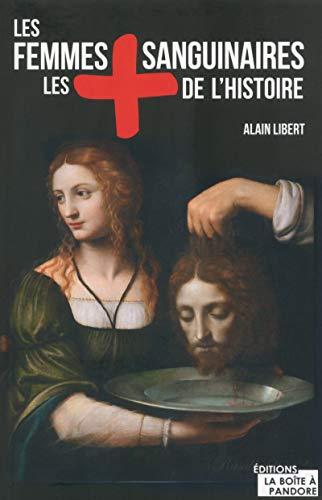 Les femmes les plus sanguinaires de l'Histoire par Alain Libert